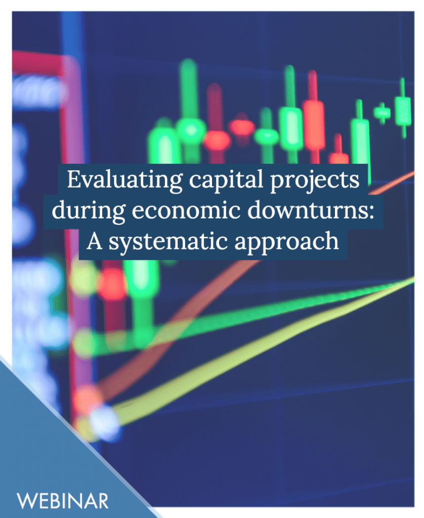Evaluating Capital Projects in an Economic Downturn
